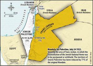 En 1922, la SDN (Société des Nations) charge l'Angleterre, puissance mandataire après la chute de l'empire ottoman, d'appliquer la déclaration Balfour. Le nom de Palestine est désormais réservé à la Palestine occidentale, la G.B. en ayant détaché, de sa propre initiative, la vaste partie à l'est du Jourdain pour créer la Transjordanie (devenue la Jordanie).